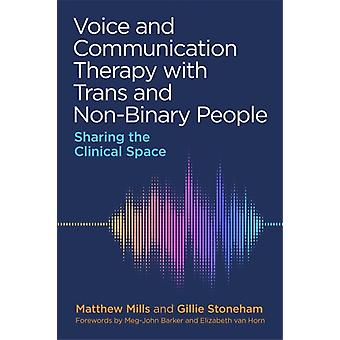Voice and Communication Therapy with Trans and NonBinary People by Mills & MatthewStoneham & Gillie