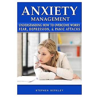 Anxiety Management Understanding How to Overcome Worry Fear - Depress