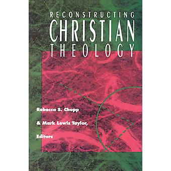 Reconstructing Christian Theology by Rebecca S. Chopp - Mark Lewis Ta