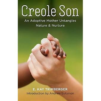 Creole Son - An Adoptive Mother Untangles Nature and Nurture by E. Kay