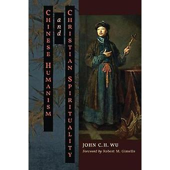 Chinese Humanism and Christian Spirituality by John C H Wu - 97816213