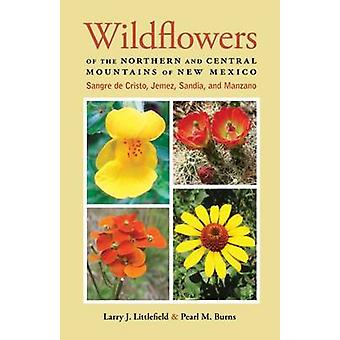 Wildflowers of the Northern and Central Mountains of New Mexico door Larry J. LittlefieldPearl M. Burns