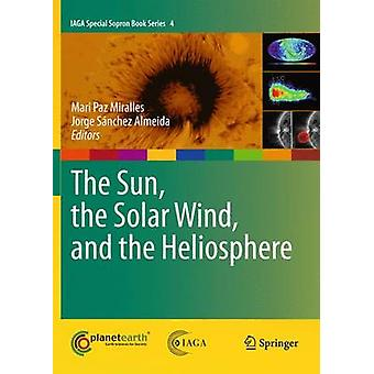 The Sun the Solar Wind and the Heliosphere by J. Sanchez Almeida Mari Paz Miralles
