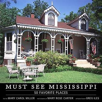 Must See Mississippi by Introduction by Greg Iles & By photographer Mary Rose Carter & Other Mary Carol Miller