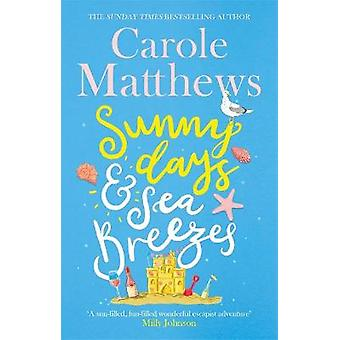 Sunny Days and Sea Breezes The PERFECT feelgood escapist read from the Sunday Times bestseller