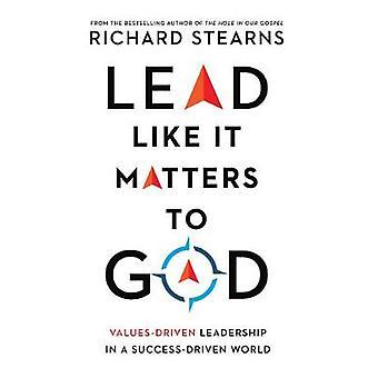 Lead Like It Matters to God ValuesDriven Leadership in a SuccessDriven World Lead Like It Matters to God Set