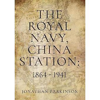 The Royal Navy China Station 1864  1941 by Jonathan Parkinson