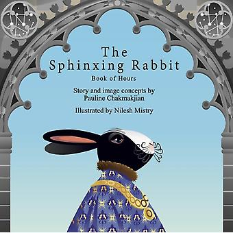 The Sphinxing Rabbit Book of Hours by Pauline Chakmakjian