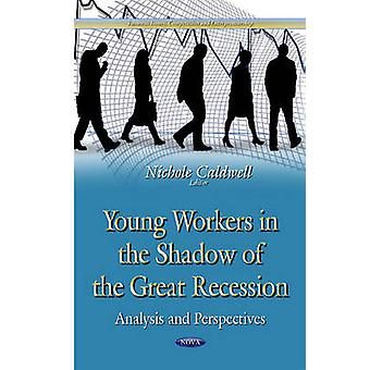 Young Workers in the Shadow of the Great Recession  Analysis amp Perspectives by Edited by Nichole Caldwell
