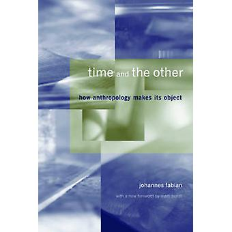 Time and the Other - How Anthropology Makes Its Object by Johannes Fab