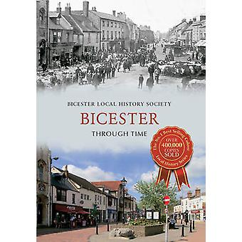 Bicester Through Time by Bicester Local History Society - 97814456192