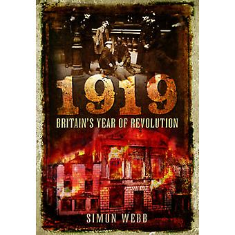 1919 - año de Gran Bretaña de la revolución por Simon Webb - libro 9781473862869