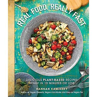 Real Food - Really Fast - Delicious Plant-Based Recipes Ready in 10 Mi