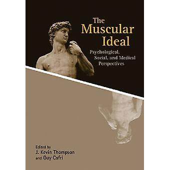 The Muscular Ideal - Psychological - Social - and Medical Perspectives