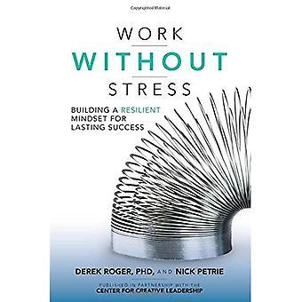 Werken zonder Stress: bouwen van een veerkrachtige mentaliteit voor blijvend succes