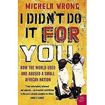 Non l'ho fatto per te: come il mondo usato e abusato di una piccola nazione africana