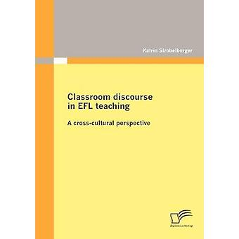 Classroom discourse in EFL teaching A crosscultural perspective by Strobelberger & Katrin