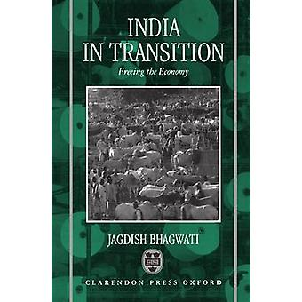 India in Transition Freeing the Economy by Bhagwati & Jagdish N.