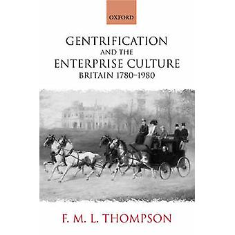 Gentrification and the Enterprise Culture Britain 17801980 by Thompson & F M. L.