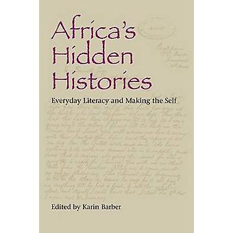 Africas Hidden Histories Everyday Literacy and Making the Self by Barber & Karin
