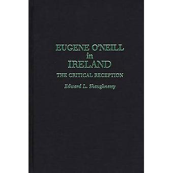 Eugene ONeill in Ireland The Critical Reception by Shaughnessy & Edward L.