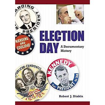 Election Day A Documentary History by Dinkin & Robert J.