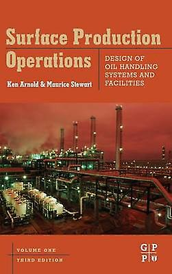 Surface Production Operations Design of Oil Handling Systems and Facilities by Stewart & Maurice