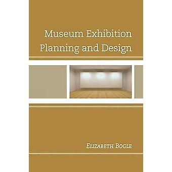 Museum Exhibition Planning and Design by Bogle & Elizabeth