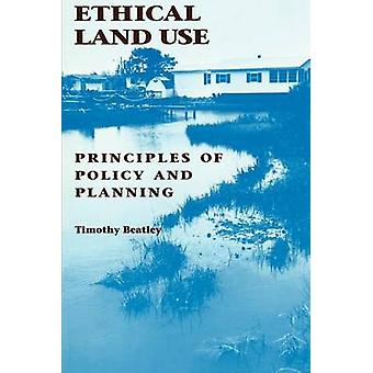 Ethical Land Use Principles of Policy and Planning by Beatley & Timothy