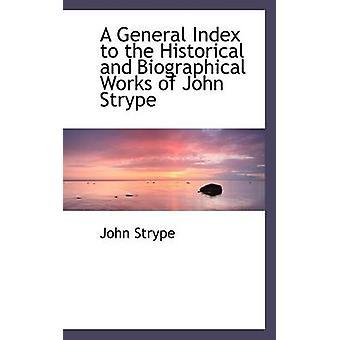 Un indice generale per le opere di John Strype dal Strype & John storiche e biografiche