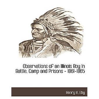 Observations d'un garçon de l'Illinois dans le Camp de bataille et les Prisons 18611865 par Eby & Henry Harrison