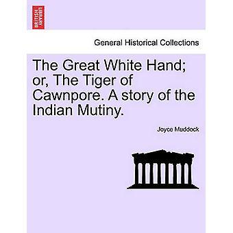 Cawnpore の偉大な白い手または虎。インドの反乱の物語。Muddock & ジョイス