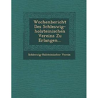 Wochenbericht Des Schleswigholsteinischen Vereins Zu Erlangen... por Verein & SchleswigHolsteinischer