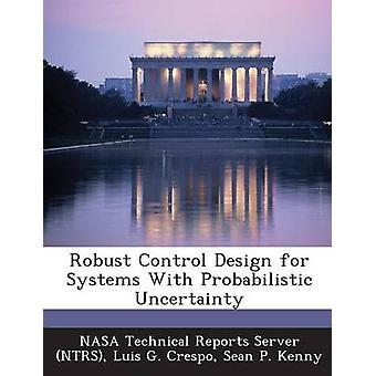 Robuste Regelung Design für Systeme mit probabilistischen Unsicherheit von Crespo & Luis G.