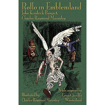 Rollo in Emblemland A Tale Inspired by Lewis Carrolls Wonderland by Bangs & John Kendrick