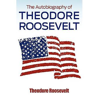 The Autobiography of Theodore Roosevelt by Roosevelt & Theodore & IV