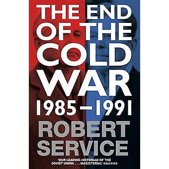 The End of the Cold War - 1985 - 1991 (Main Market Ed.) by Robert Serv