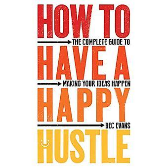Hoe te om een gelukkige drukte te hebben: de volledige gids aan het maken van uw ideeën gebeuren