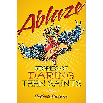 Ablaze - Stories of Daring Teen Saints by Colleen Swaim - 978076482029