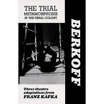 The Trial - Metamorphosis - In the Penal Colony - Three Theatre Adaptati