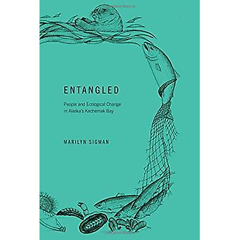 Entangled - People and Ecological Change in Alaska's Kachemak Bay by M