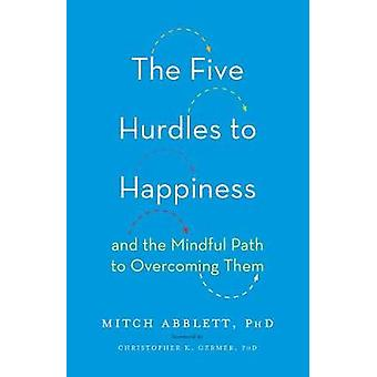 The Five Hurdles to Happiness - And the Mindful Path to Overcoming The