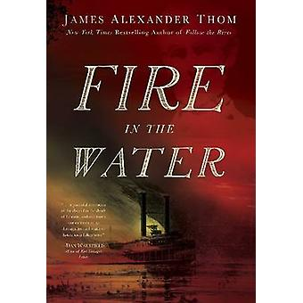 Fire in the Water by James Alexander Thom - 9781681570280 Book