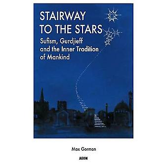 Stairway to the Stars - Sufism - Gurdjieff and the Inner Tradition of