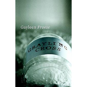 Grayling Cross by Gayleen Froese - 9781897126738 Book