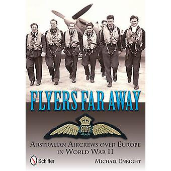 Flyers Far Away - Australian Aircrews Over Europe in World War II by M