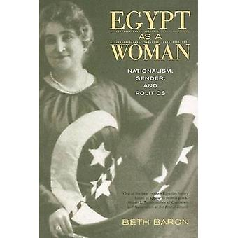 Egypt as a Woman - Nationalism - Gender - and Politics by Beth Baron -