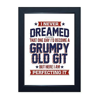 Perfecting It Grumpy Old Git, Framed Or Frameless Poster Print - Gift For Dad