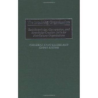 L'organizzazione indagatrice: conoscenza Tacit, conversazione e creazione di conoscenza: competenze per le organizzazioni del XXI secolo (Hardback)