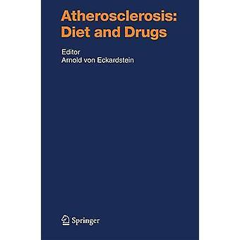 Atherosclerosis Diet and Drugs by Edited by Arnold von Eckardstein